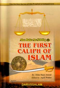 Abu Bakr As-Siddiq (R) The First Caliph of Islam