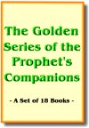 Golden Series of the Prophets Companions (Set of 18 books)