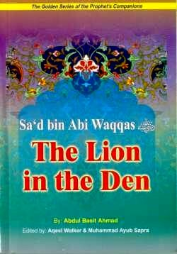 Sad bin Abi Waqqas (R) The Lion in the Deen
