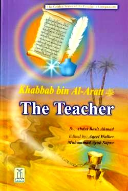 Khabbab bin Al-Aratt (R) The Teacher