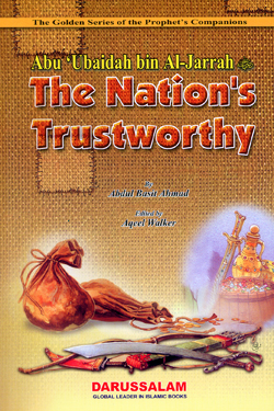 Abu Ubaidah bin Al-Jarrah (R) The Nations Trustworthy